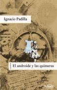 EL ANDROIDE Y LAS QUIMERAS de PADILLA, IGNACIO