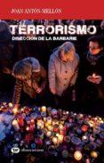 TERRORISMO: DISECCION DE LA BARBARIE di MELLON, JOAN ANTON