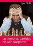 LAS MEJORES PARTIDAS DE GARI KASPAROV (T. I) di STOHL, IGOR