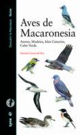 AVES DE MACARONESIA: AZORES, MADEIRA, ISLAS CANARIAS, CABO VERDE (DESCUBRIR LA NATURALEZA. GUIAS) di GARCIA DEL REY, EDUARDO