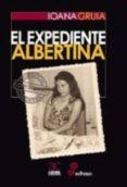 EL EXPEDIENTE ALBERTINA de GRUIA, IOANA