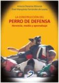 LA CONSTRUCCION DEL PERRO DE DEFENSA: HERENCIA, MEDIO Y APRENDIZAJE di PARAMIO MIRANDA, ANTONIO
