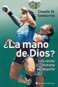 ¿LA MANO DE DIOS?: UNA VISION DISTINTA DEL DEPORTE di TAMBURRINI, CLAUDIO M.