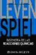 INGENIERIA DE LAS REACCIONES QUIMICAS (3ª ED.) di VV.AA