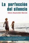 LA PERFECCION DEL SILENCIO di GARCIA, CLARA ASUNCION