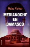 MEDIANOCHE EN DAMASCO de AKHTAR, MAHA