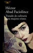 TRATADO DE CULINARIA PARA MUJERES TRISTES di ABAD FACIOLINCE, HECTOR