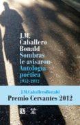 SOMBRAS LE AVISARON: ANTOLOGIA POETICA 1952-2012 de CABALLERO BONALD, JOSE MANUEL