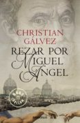 REZAR POR MIGUEL ANGEL (CRONICAS DEL RENACIMIENTO 2) de GALVEZ, CHRISTIAN