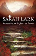 LA ESTACIÓN DE LAS FLORES EN LLAMAS (TRILOGIA DEL FUEGO 1) de LARK, SARAH