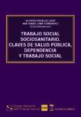 TRABAJO SOCIAL SOCIOSANITARIO: CLAVE DE SALUD PUBLICA, DEPENDENCIA Y TRABAJO SOCIAL di HIDALGO LAVIE, ALFREDO