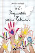 365 PROPUESTAS PARA EDUCAR di GONZALEZ VAZQUEZ, OSCAR