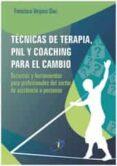TÉCNICAS DE TERAPIA, PNL Y COACHING PARA EL CAMBIO di VERJANO DIAZ, FRANCISCO