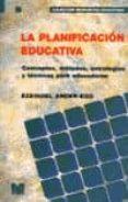 LA PLANIFICACION EDUCATIVA: CONCEPTOS, METODOS, ESTRATEGIAS Y TEC NICAS PARA EDUCADORES (7 ED) di ANDER-EGG, EZEQUIEL