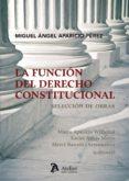 LA FUNCION DEL DERECHO CONSTITUCIONAL di APARICIO PEREZ, MIGUEL ANGEL