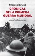 CRONICAS DE LA PRIMERA GUERRA MUNDIAL de KIPLING, RUDYARD