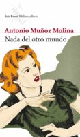 NADA DEL OTRO MUNDO de MUÑOZ MOLINA, ANTONIO