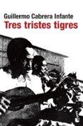 TRES TRISTES TIGRES di CABRERA INFANTE, GUILLERMO