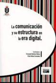 LA COMUNICACIÓN Y SU ESTRUCTURA EN LA ERA DIGITAL de MEDINA LAVERON, MERCEDES