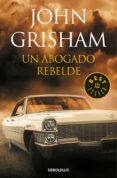 UN ABOGADO REBELDE de GRISHAM, JOHN