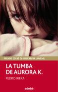 LA TUMBA DE AURORA K. (PREMIO EDEBE DE LITERATURA JUVENIL) de RIERA, PEDRO