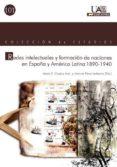 REDES INTELECTUALES Y FORMACION DE NACIONES EN ESPAÑA Y AMERICA L ATINA 1890-1940 di PEREZ LEDESMA, MANUEL