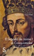 EL LEGADO DE JAIME I EL CONQUISTADOR: LAS GESTAS MILITARES QUE CONSTRUYERON EL IMPERIO MEDITERRANEO ARAGONES di BARRERAS, DAVID  DURAN, CRISTINA