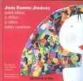 JUAN RAMON JIMENEZ PARA NIÑOS Y NIÑAS Y OTROS SERES CURIOSOS de JIMENEZ, JUAN RAMON