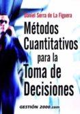 METODOS CUANTITATIVOS PARA LA TOMA DE DECISIONES di SERRA DE LA FIGUERA, DANIEL