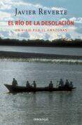 EL RIO DE LA DESOLACION: UN VIAJE POR EL AMAZONAS de REVERTE, JAVIER