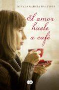 EL AMOR HUELE A CAFE di GARCIA BAUTISTA, NIEVES