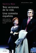 TRES VERSIONES DE LA VIDA / UNA COMEDIA ESPAÑOLA de REZA, YASMINA