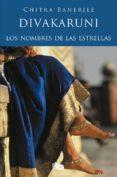 LOS NOMBRES DE LAS ESTRELLAS de DIVAKARUNI, CHITRA BANERJEE