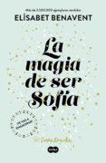 LA MAGIA DE SER SOFÍA (BILOGÍA SOFÍA 1) de BENAVENT, ELISABET