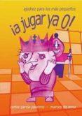 ¡A JUGAR YA 0!: AJEDREZ PARA LOS MAS PEQUEÑOS di GARCIA PALERMO, CARLOS ANNA, MARCOS DE
