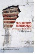 SEGUIREMOS SEMBRANDO (ANTOLOGÍA 1964-2010) di ALVAREZ, CARLOS