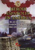 HÉROES ESPAÑOLES EN AMÉRICA di SAEZ ABAD, RUBEN  LUZURIAGA, JUAN CARLOS