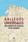 GALLEGOS UNIVERSALES: INFLUENCIA DE GALICIA EN EL MUNDO di VV.AA.