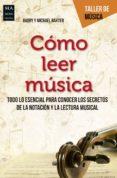 COMO LEER MUSICA: TODO LO ESENCIAL PARA CONOCER LOS SECRETOS DE LA NOTACION Y LA LECTURA MUSICAL di BAXTER, HARRY  BAXTER, MICHAEL