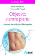 OBJETIVO: VIENTRE PLANO: CONSIGUELO CON LA TECNICA HIPOPRESIVA di BONAMUSA BELTRAN, MARC