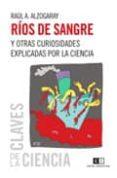 RIOS DE SANGRE Y OTRAS CURIOSIDADES EXPLICADAS POR LA CIENCIA de ALZOGARAY, RAUL A.