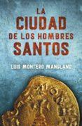 LA CIUDAD DE LOS HOMBRES SANTOS di MONTERO MANGLANO, LUIS