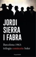 BARCELONA 1963: TRILOGIA DEL COMISARIO SOLER di SIERRA I FABRA, JORDI