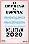 LA EMPRESA EN ESPAÑA: OBJETIVO 2020 di SUAREZ SANCHEZ-OCAÑA, ALEJANDRO