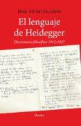 EL LENGUAJE DE HEIDEGGER. DICCIONARIO FILOSÓFICO 1912 - 1927 de ESCUDERO, JESUS ADRIAN