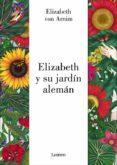 ELIZABETH Y SU JARDIN ALEMAN di ARNIM, ELIZABETH VON  MORANTE, SARA