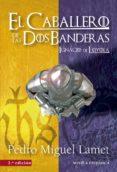 EL CABALLERO DE LAS DOS BANDERAS (2ª ED.) di LAMET, PEDRO MIGUEL