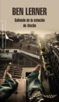 SALIENDO DE LA ESTACION DE ATOCHA de LERNER, BEN