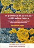 LA PERMUTA DE SUELO POR EDIFICACION FUTURA: ENTREGA Y TRANSMISION DE LA PROPIEDAD EN EL SISTEMA DE CODIGO CIVIL di ESPEJO LERDO DE TEJADA, MANUEL