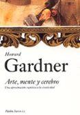 ARTE, MENTE Y CEREBRO: UNA APROXIMACION COGNITIVA A LA CREATIVIDA D de GARDNER, HOWARD